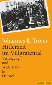Hitlerzeit im Villgratental - Verfolgung und Widerstand in Osttirol ebook by Kobo.Web.Store.Products.Fields.ContributorFieldViewModel