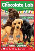 Top Dog (The Chocolate Lab #3) ebook by Eric Luper