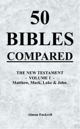 50 BIBLES COMPARED - THE NEW TESTAMENT – VOLUME 1 ebook by ALMON FACKRELL