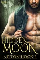 Hidden Moon (Hot Moon Rising #4) ebook by Afton Locke