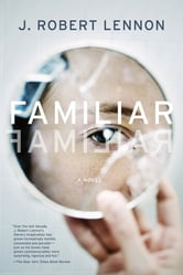 Familiar - A Novel ebook by J. Robert Lennon