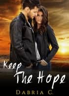 Keep The Hope ebook by Dabria C.