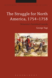 The Struggle for North America, 1754-1758 - Britannia?s Tarnished Laurels ebook by George Yagi