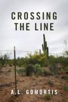 Crossing the Line ebook by A.L. Gomortis
