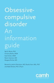 Obsessive-Compulsive Disorder - An Information Guide ebook by Neil A. Rector, PhD, CPsych,Christina Bartha, MSW, RSW