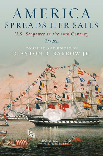 America Spreads Her Sails - U.S. Seapower in the 19th Century ebook by