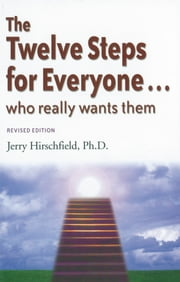 The Twelve Steps for Everyone - Who Really Wants Them ebook by Jerry Hirschfield, Ph.D.