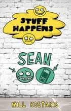 Sean - Stuff Happens ebook by Will Kostakis