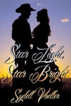 Star Light, Star Bright ebook by Sydell I Voeller