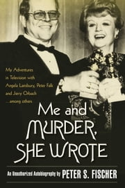Me and Murder, She Wrote ebook by Peter S. Fischer