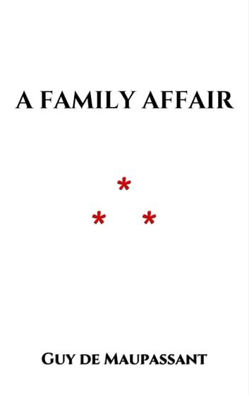 A Family Affair ebook by Guy de Maupassant