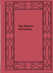 The History of London (illustrated edition) ebook by Walter Besant