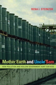 Mother Earth and Uncle Sam - How Pollution and Hollow Government Hurt Our Kids ebook by Rena I. Steinzor
