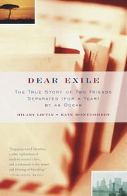 Dear Exile - The True Story of Two Friends Separated (for a year) by the Ocean ebook by Hilary Liftin,Kate Montgomery