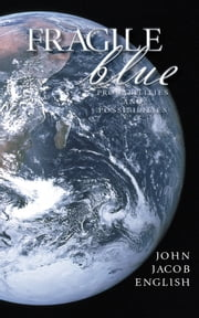 Fragile Blue - Probabilities and Possibilities ebook by John Jacob English