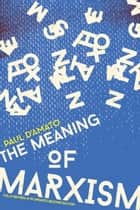 The Meaning of Marxism ebook by Paul D'Amato