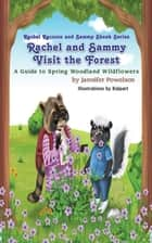 Rachel and Sammy Visit the Forest - A Guide to Spring Woodland Wildflowers ebook by Kalpart, Jannifer Powelson