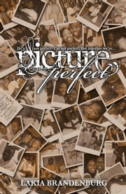 He's not perfect. I'm not perfect. But together we're ... Picture Perfect ebook by Brandenburg, Lakia