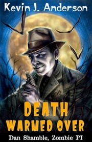 Death Warmed Over - Dan Shamble, Zombie PI Book 1 ebook by Kevin J. Anderson