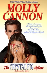 The Crystal Fig Affair - A Romantic Caper ebook by Molly Cannon