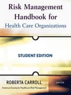 Risk Management Handbook for Health Care Organizations ebook by Roberta Carroll,American Society for Healthcare Risk Management (ASHRM)