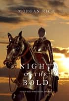 Night of the Bold (Kings and Sorcerers—Book 6) ebook by Morgan Rice