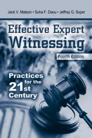 Effective Expert Witnessing, Fourth Edition: Practices for the 21st Century ebook by Matson, Jack V.