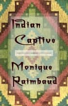 Indian Captive ebook by Monique Raimbaud