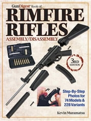 Gun Digest Book of Rimfire Rifles Assembly/Disassembly ebook by Muramatsu, Kevin