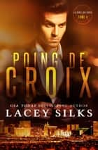Poing de Croix - Bad Boys, Cowboys et Millionnaires ebook by Lacey Silks