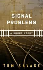 Signal Problems ekitaplar by Tom Savage