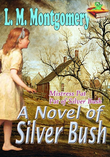 A Novel of Silver Bush: Pat of Silver Bush, Mistress Pat - (By Anne of Green Gables's Author) ebook by L. M. Montgomery