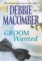 Groom Wanted ebook by Debbie Macomber