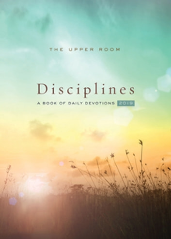 The Upper Room Disciplines 2019 - A Book of Daily Devotions ebook by Upper Room Books