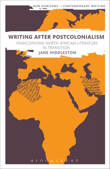 Writing After Postcolonialism - Francophone North African Literature in Transition ebook by Dr Jane Hiddleston
