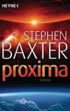 Proxima - Roman ebook by Stephen Baxter, Peter Robert