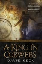 A King in Cobwebs ebook by David Keck