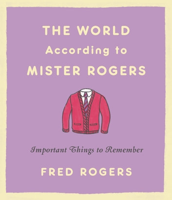 The World According to Mister Rogers - Important Things to Remember ebook by Fred Rogers