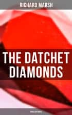 The Datchet Diamonds (Thriller Novel) ebook by Richard Marsh, Stanley L. Wood