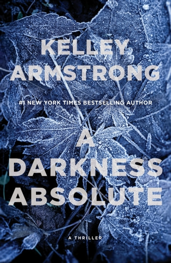 A Darkness Absolute - A Rockton Thriller (City of the Lost 2) ebook by Kelley Armstrong