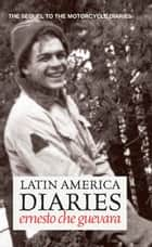 Latin America Diaries ebook by Ernesto Che Guevara