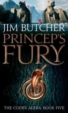 Princeps' Fury - The Codex Alera: Book Five ebook by Jim Butcher