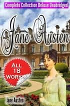 Jane Austen Complete Collection Deluxe Unabridged (annotated) - [All 18 Works - Novels -Short Stories–Letters –Unfinished Works - Scraps]] ebook by Jane Austen