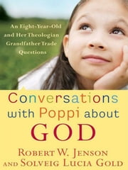 Conversations with Poppi about God - An Eight-Year-Old and Her Theologian Grandfather Trade Questions ebook by Robert W. Jenson,Solveig Gold