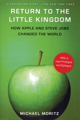 Return to the Little Kingdom: How Apple and Steve Jobs Changed the World ebook by Michael Moritz