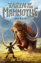 Tarin of the Mammoths: The Exile (BK1) ebook by Jo Sandhu