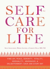 Self-Care for Life: Find Joy, Peace, Serenity, Vitality, Sensuality, Abundance, and Enlightenment - Each and Every Day ebook by Alexander Skye,Lester Meera