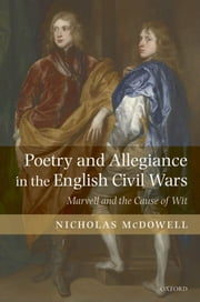 Poetry and Allegiance in the English Civil Wars - Marvell and the Cause of Wit ebook by Nicholas McDowell