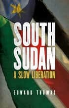 South Sudan - A Slow Liberation ebook by Edward Thomas