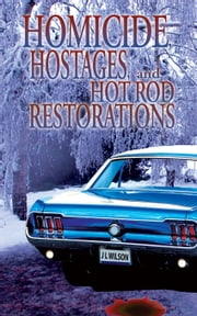 Homicide, Hostages, and Hot Rod Restoration ebook by J L Wilson